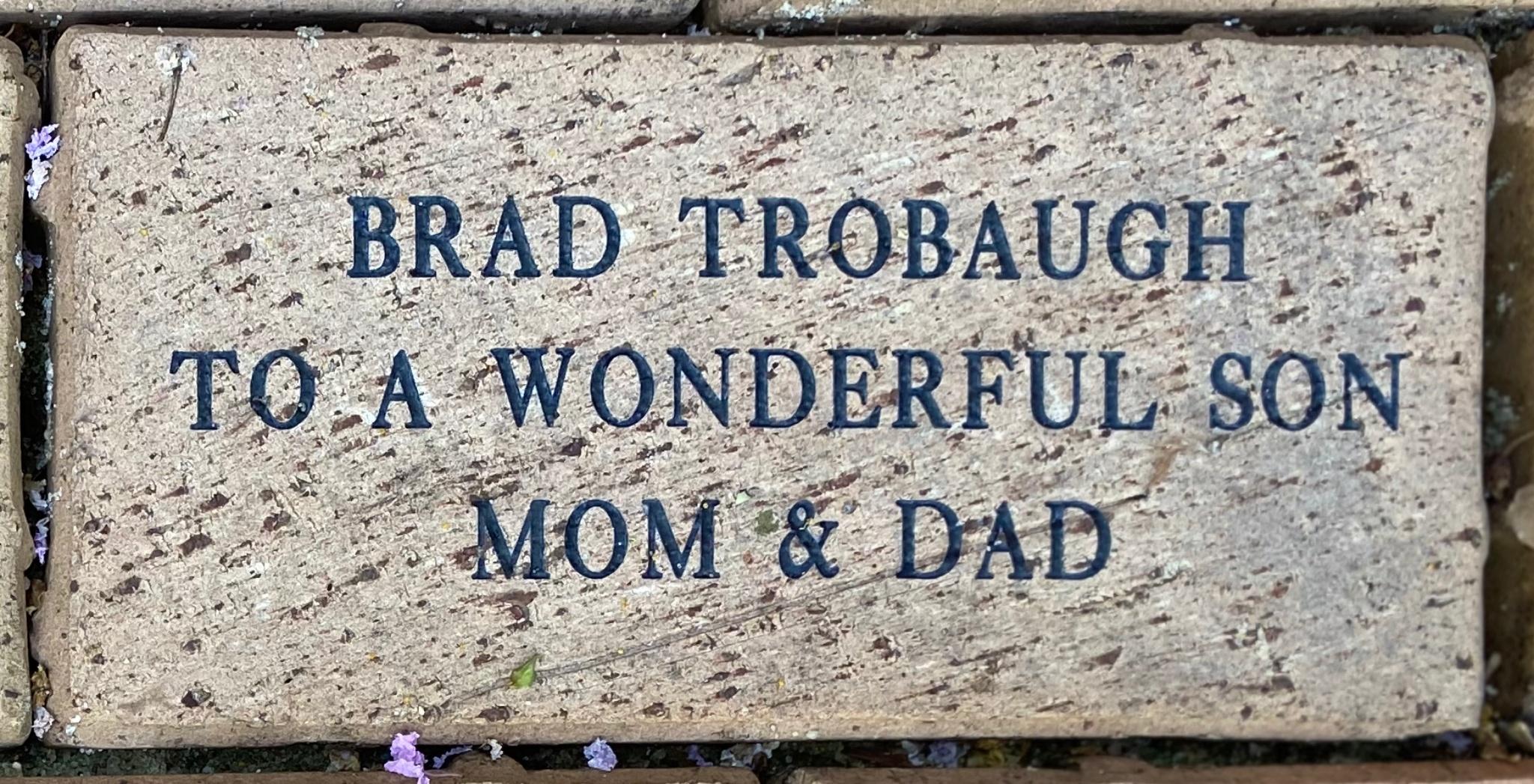 BRAD TROBAUGH TO A WONDERFUL SON MOM & DAD