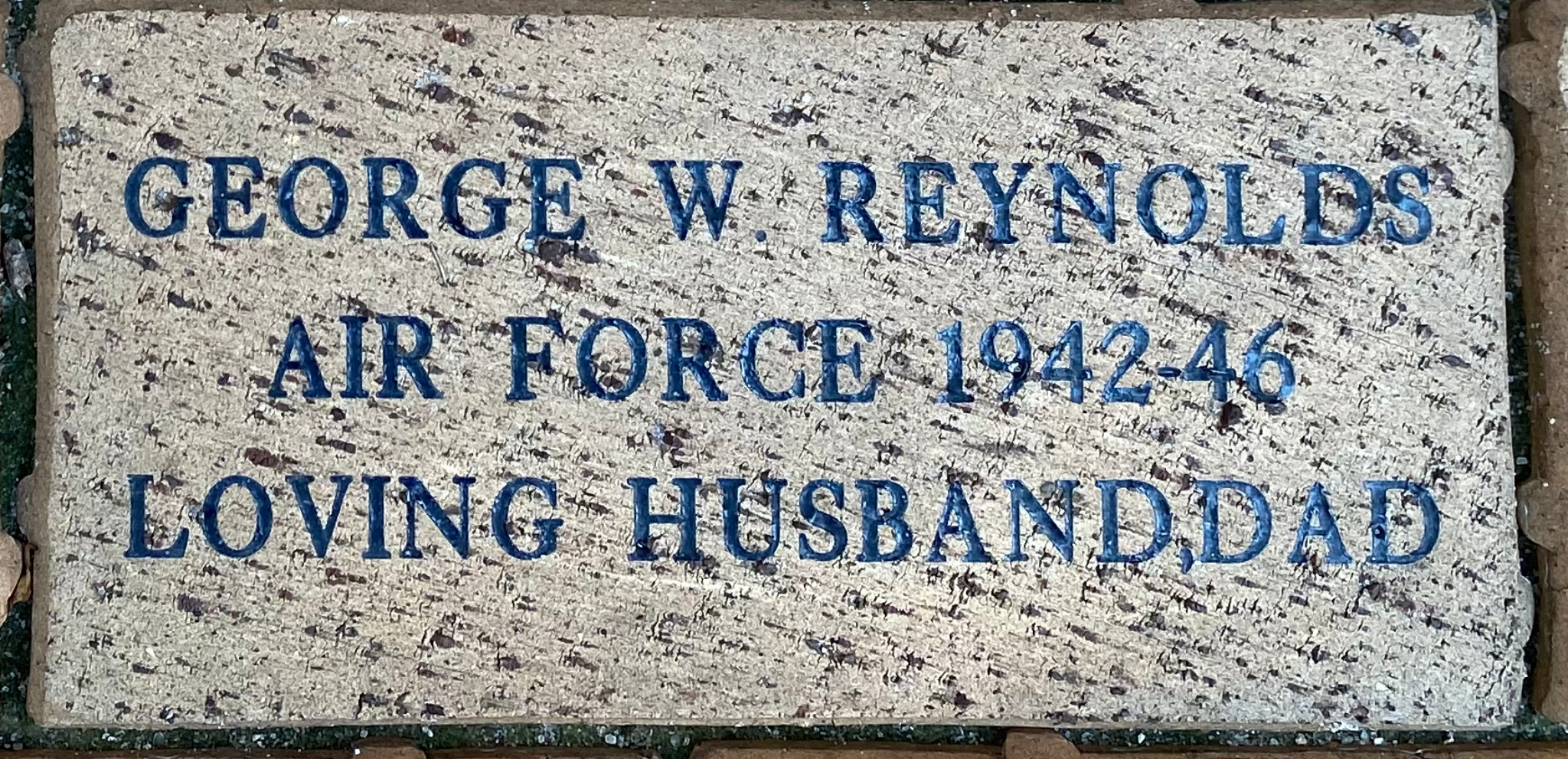 GEORGE W REYNOLDS AIR FORCE 1942-46 LOVING HUSBAND,DAD