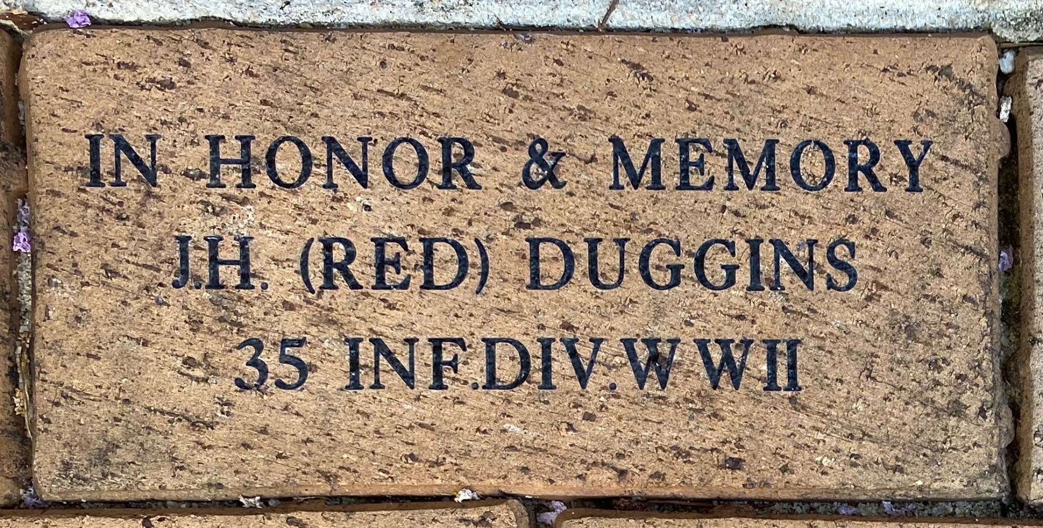 IN HONOR & MEMORY J.H.(RED) DUGGINS 35 INF.DIV WWII