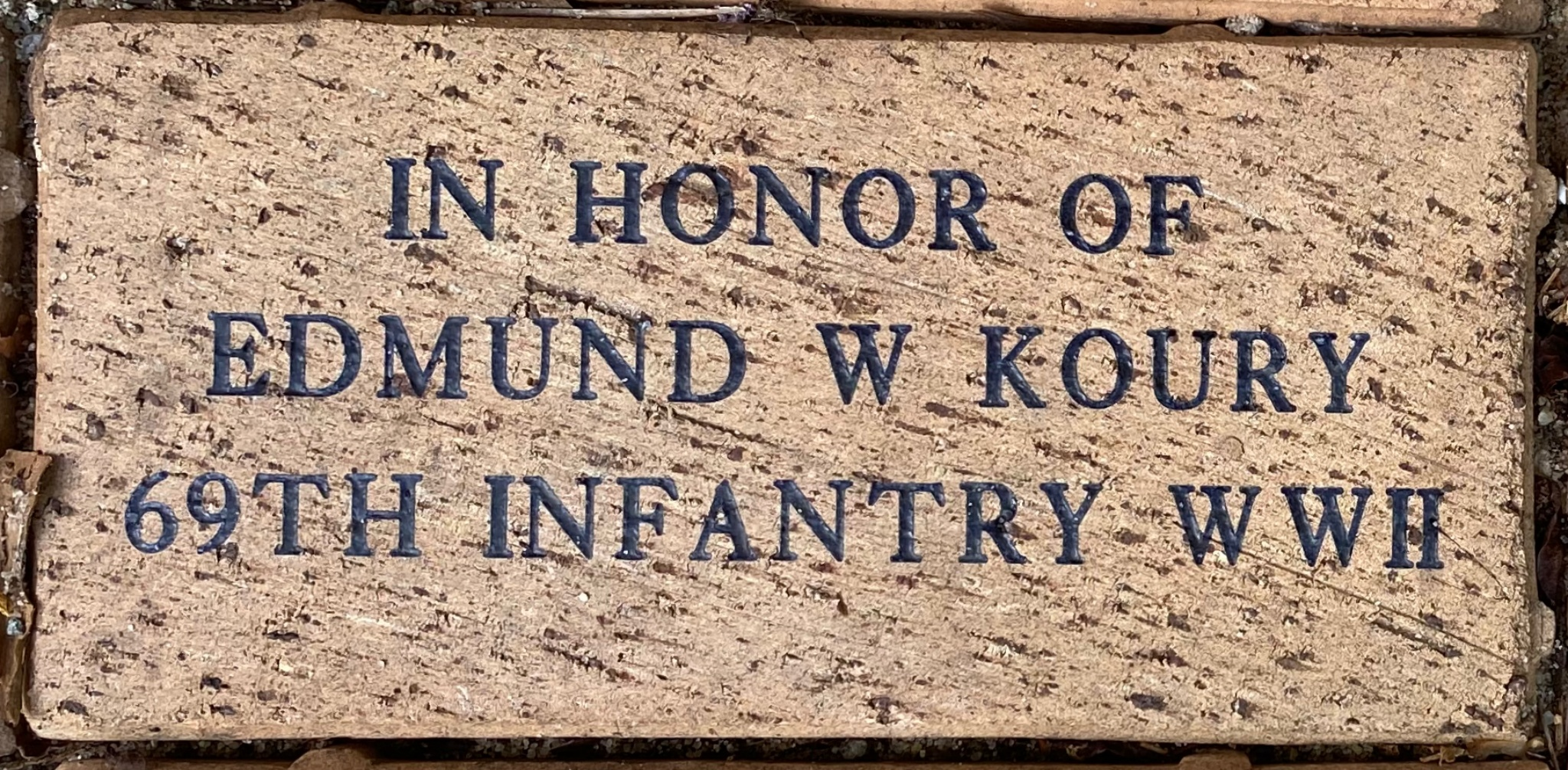 IN HONOR OF  EDMUND W KOURY 69TH INFANTRY WWII
