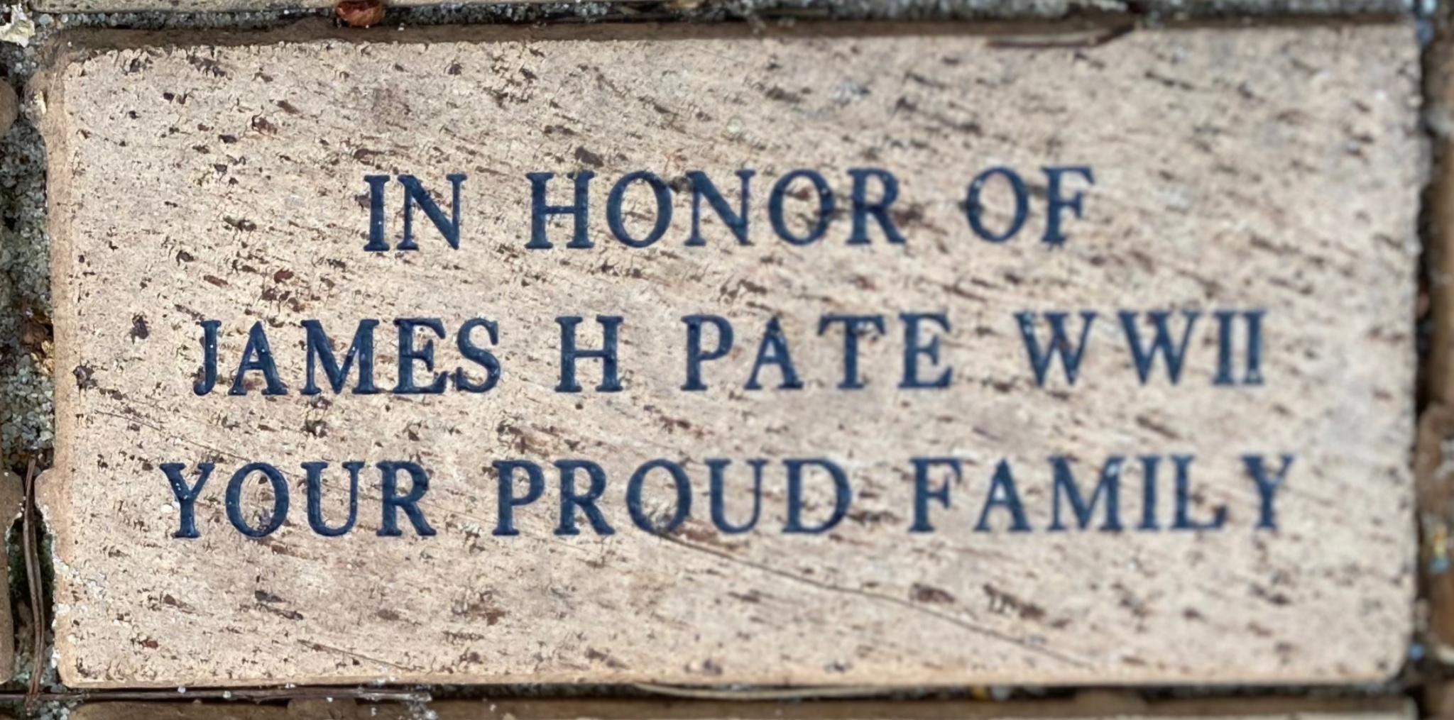IN HONOR OF  JAMES H PATE WWII YOUR PROUD FAMILY