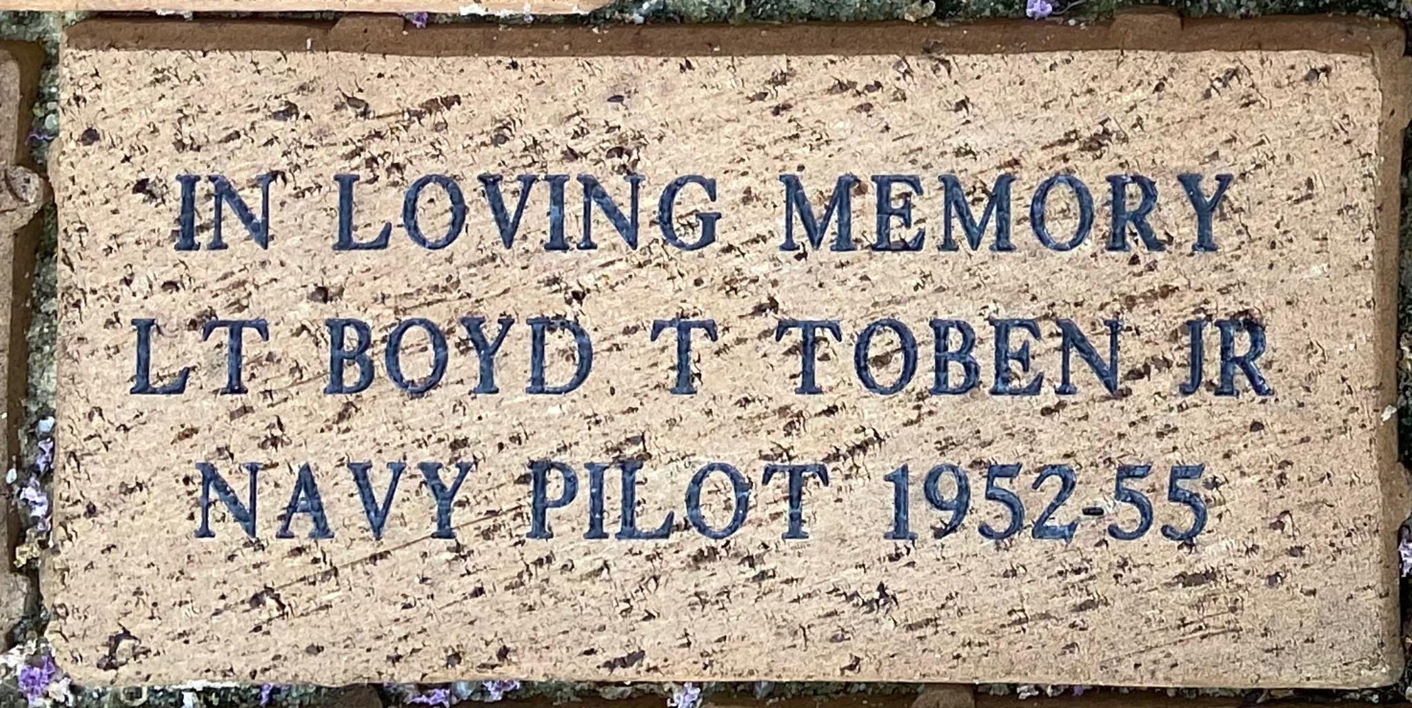 IN LOVING MEMORY  LT BOYD T TOBEN JR. NAVY PILOT 1952-55
