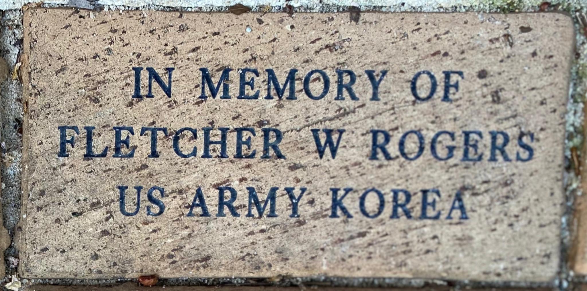 IN MEMORY OF  FLETCHER W ROGERS US ARMY KOREA