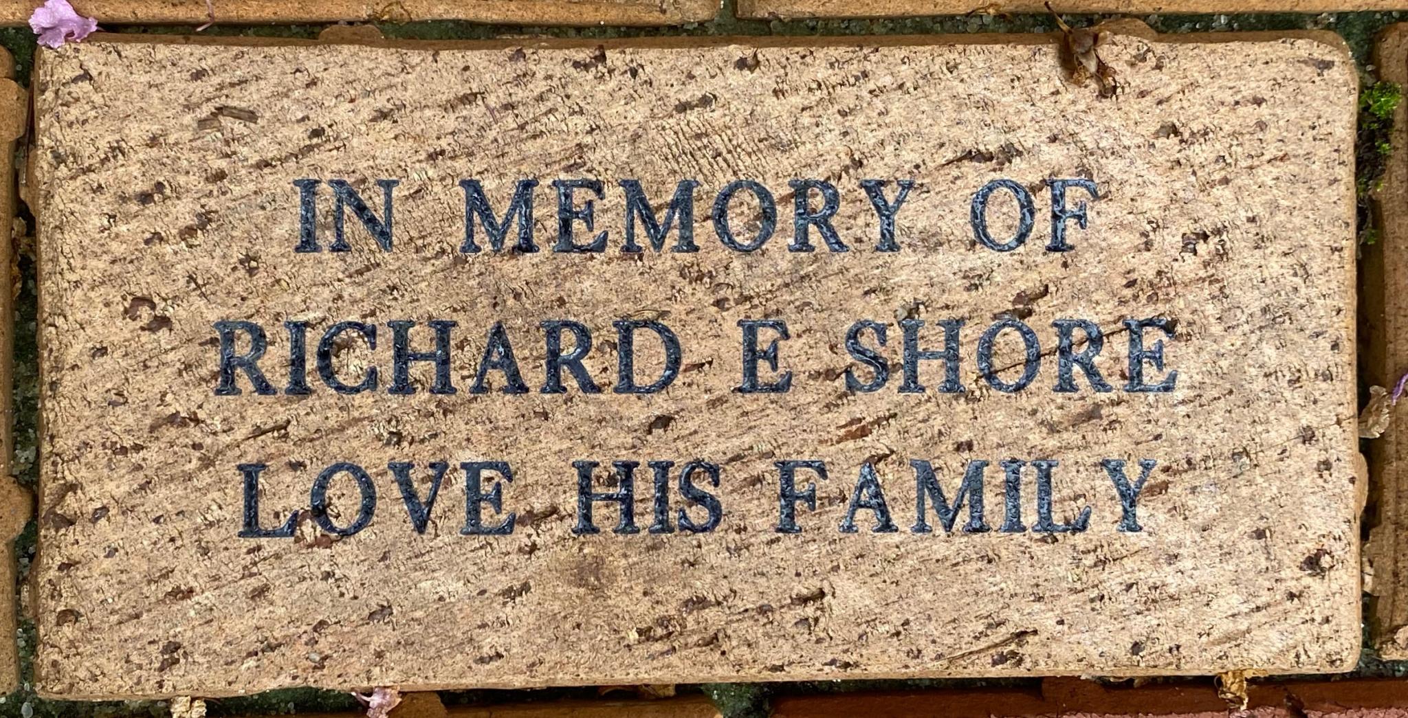 IN MEMORY OF  RICHARD E SHORE LOVE HIS FAMILY