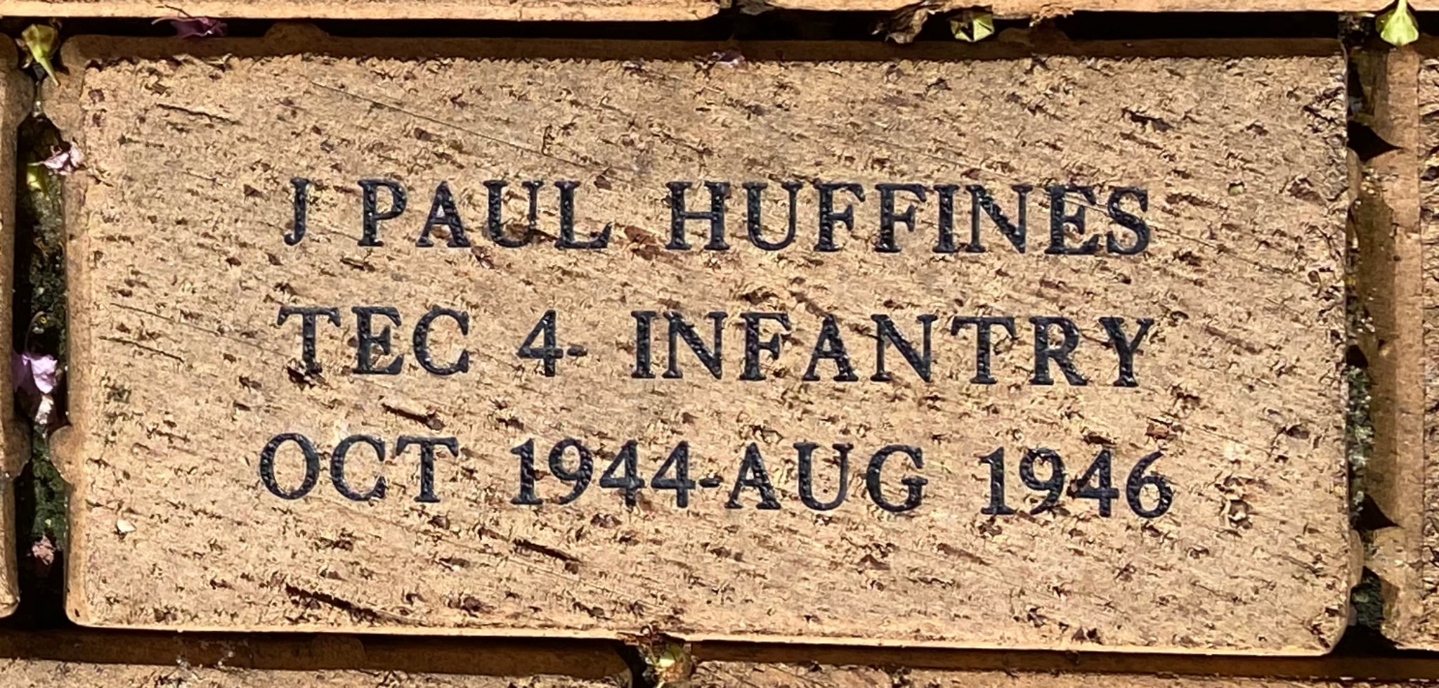 J. PAUL HUFFINES TEC 4- INFANTRY OCT 1944 – AUG 1946