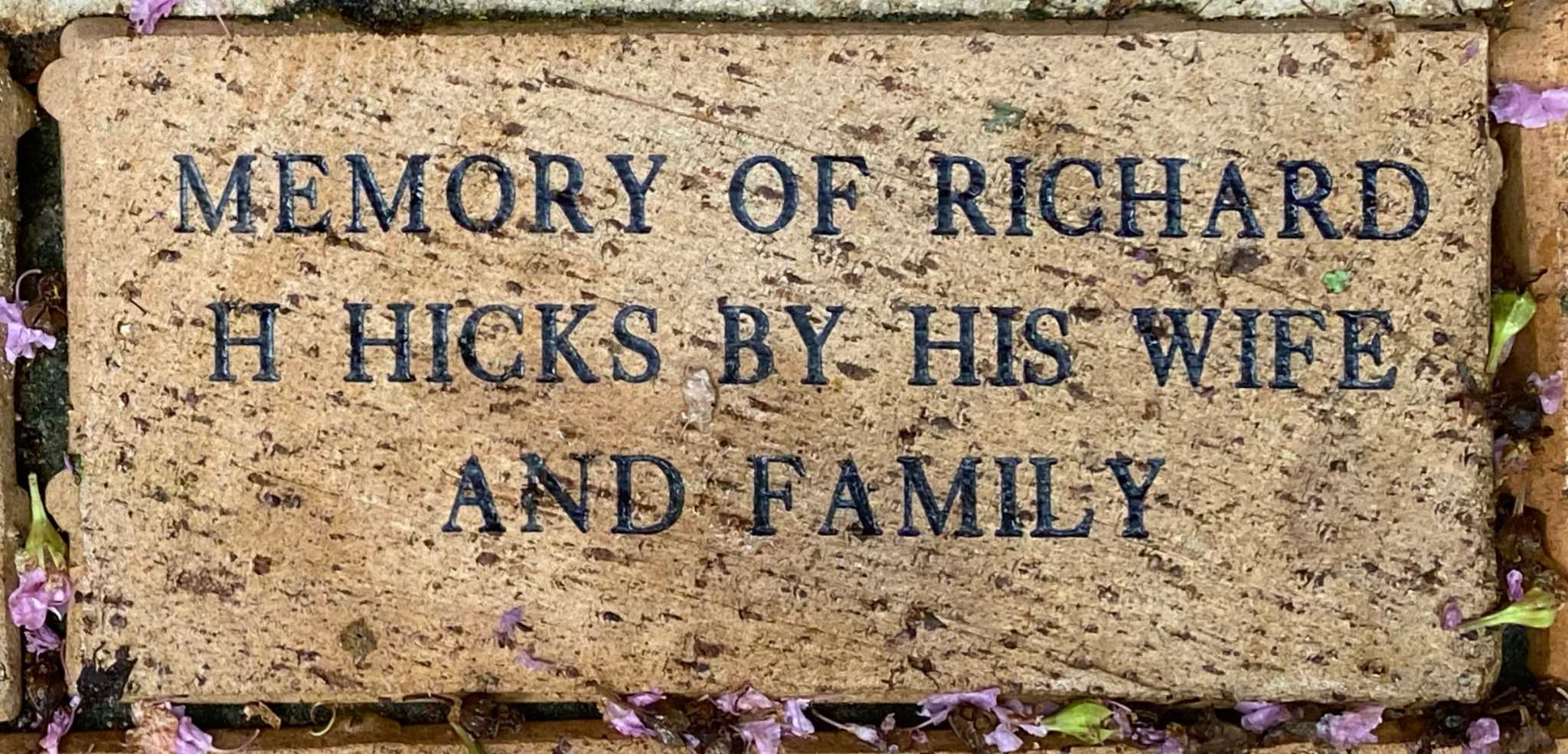 MEMORY OF RICHARD  H HICKS BY HIS WIFE  AND FAMILY