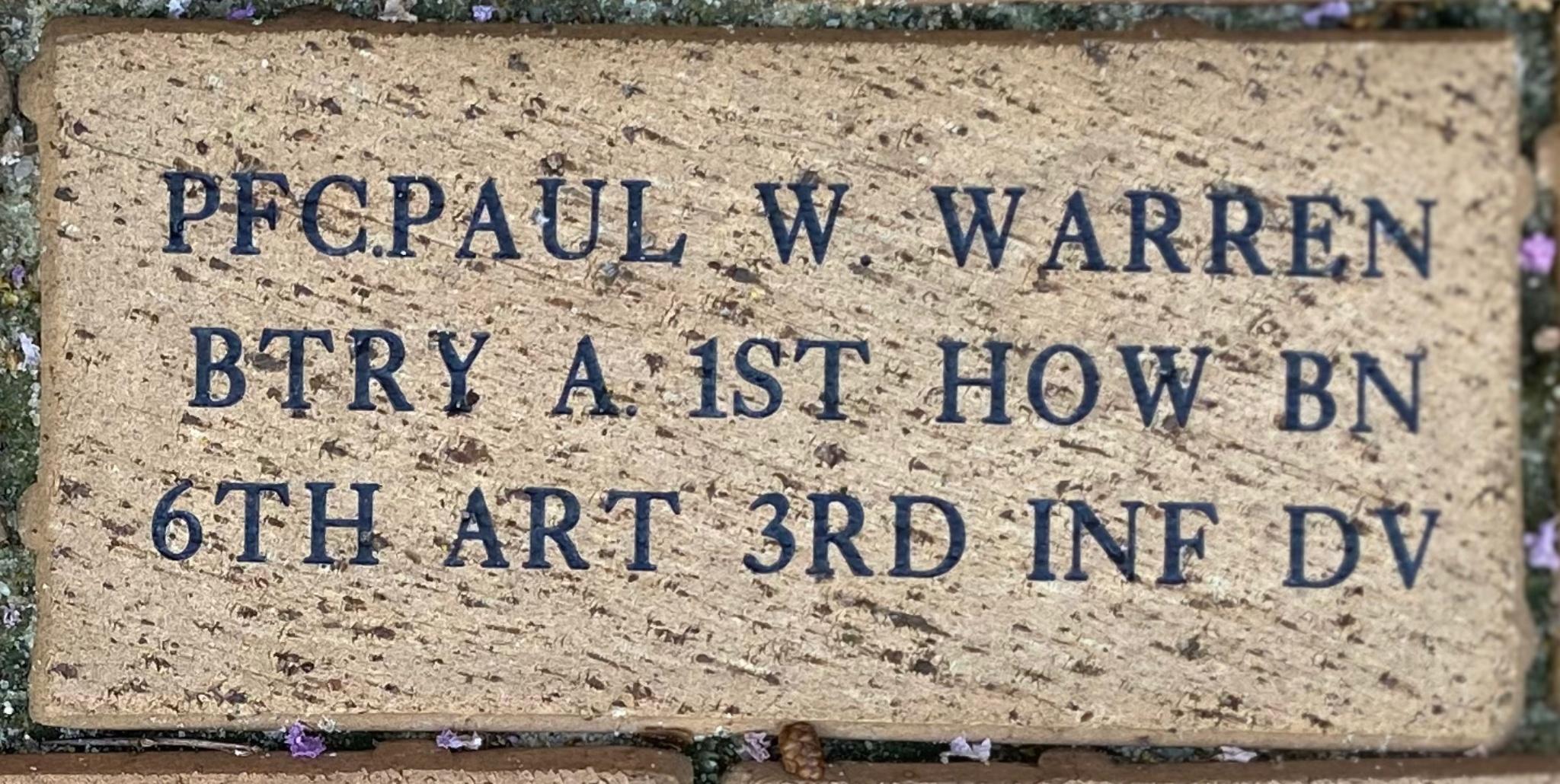 PFC.PAUL W. WARREN BTRY A 1ST HOW BN 6TH ART 3RD INF DIV