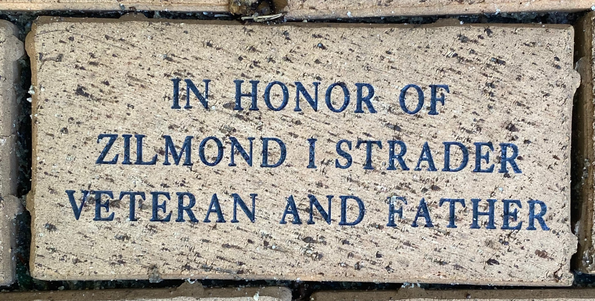 IN HONOR OF  ZILMOND I STRADER VETERAN AND FATHER