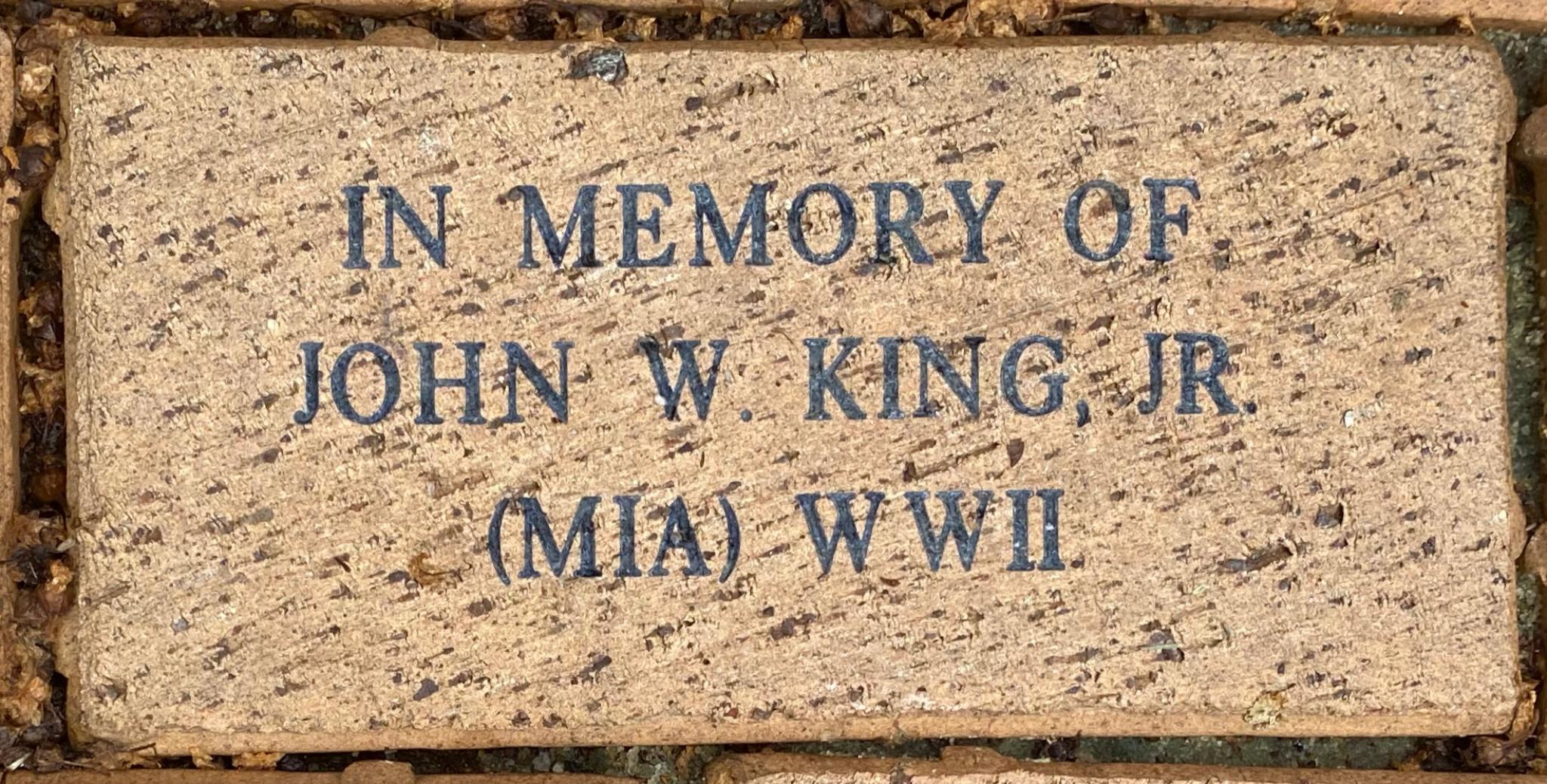 IN MEMORY OF  JOHN W. KING, JR. (MIA) WWII