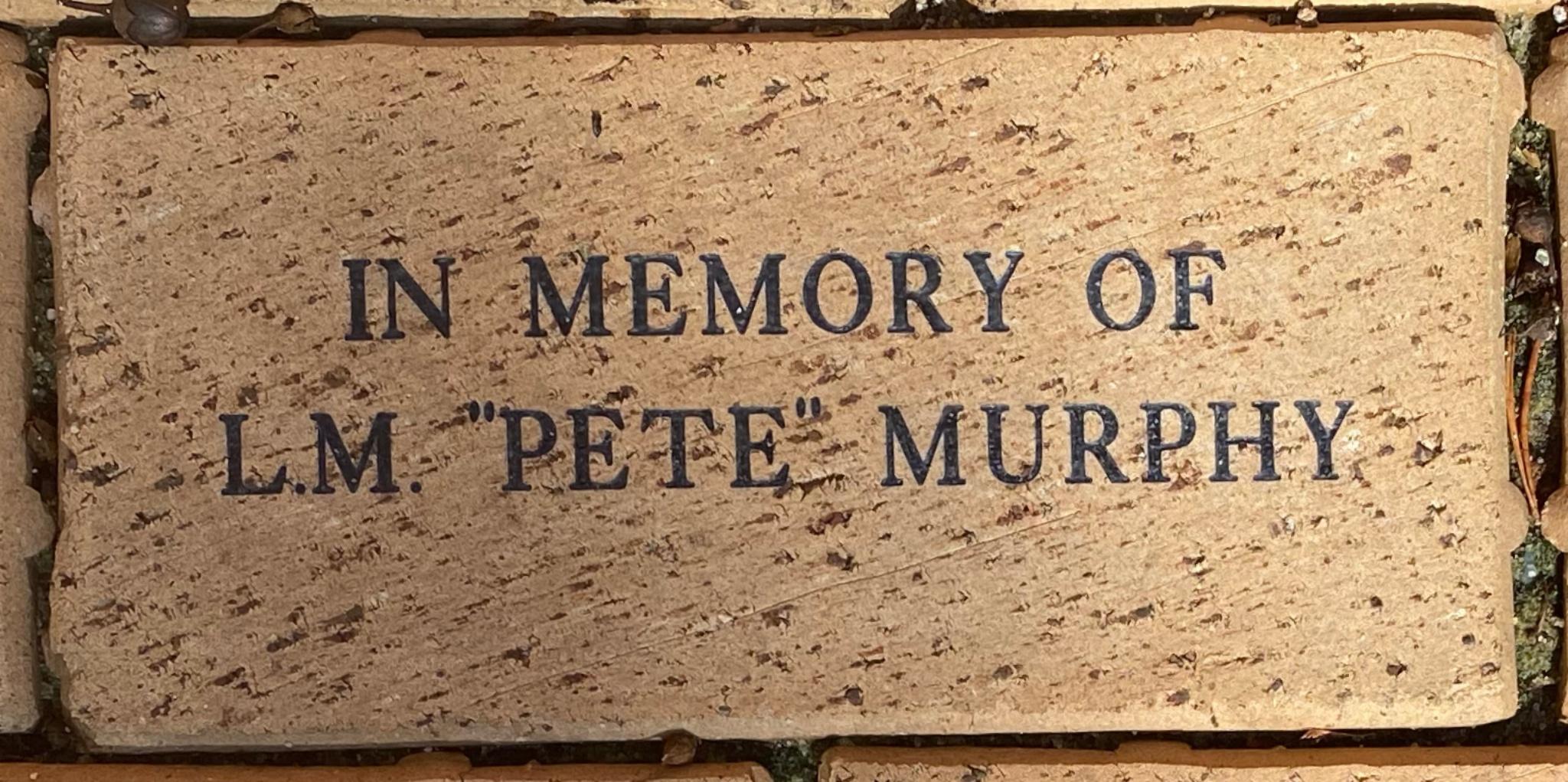 "IN MEMORY OF  L.M. """"PETE"""" MURPHY"