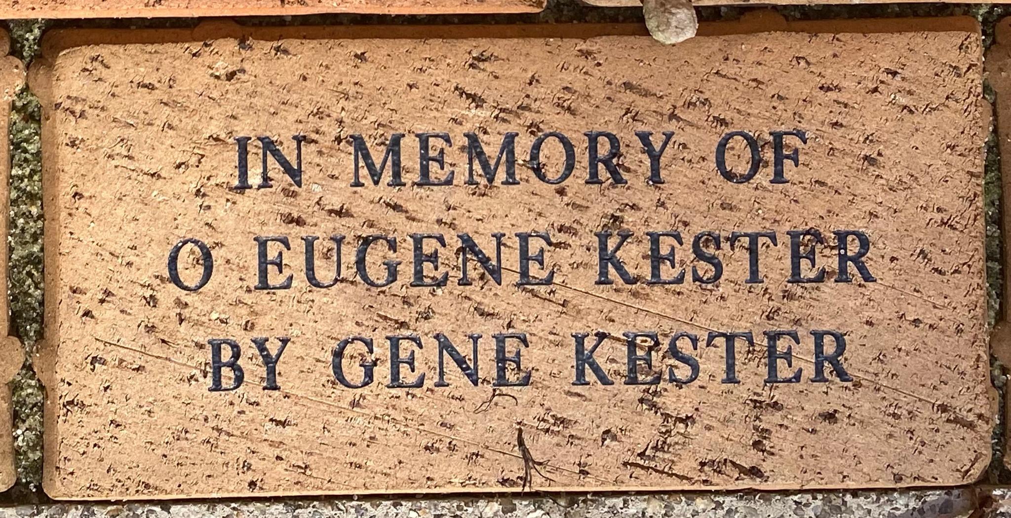 IN MEMORY OF  O EUGENE KESTER BY GENE KESTER