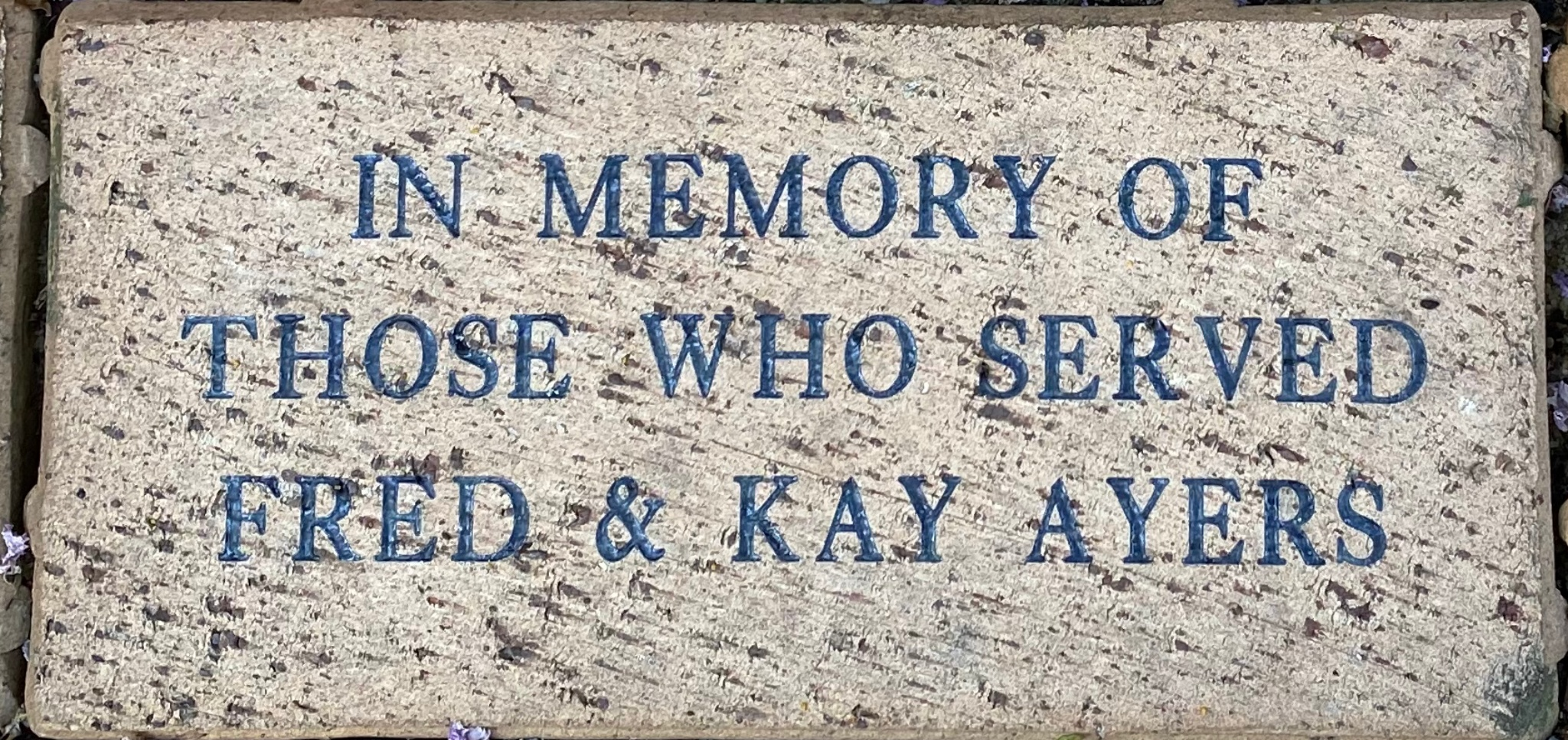 IN MEMORY OF THOSE WHO SERVED FRED & KAY AYERS